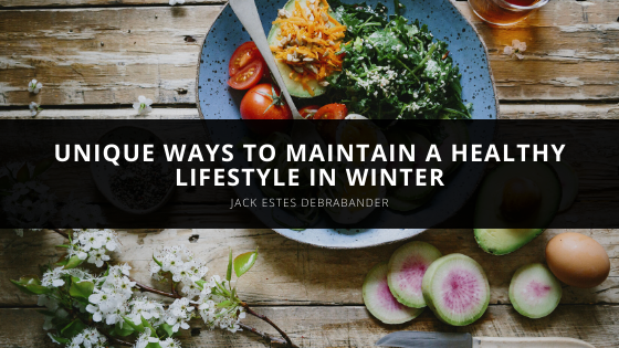 Unique Ways to Maintain a Healthy Lifestyle in Winter with Jack Estes DeBrabander