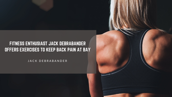 Fitness Enthusiast Jack Debrabander Offers Exercises to Keep Back Pain at Bay